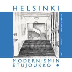 Helsinki : Modernismin etujoukko : 1930-1955 kävelyretkiä, Johathan Moorhouse