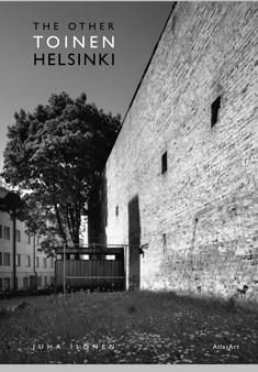 Toinen Helsinki : kortteleiden kääntöpuolen arkkitehtuuri = The other Helsinki : the reverse face of architecture in the city, Juha     graafinen suunnittelija Ilonen