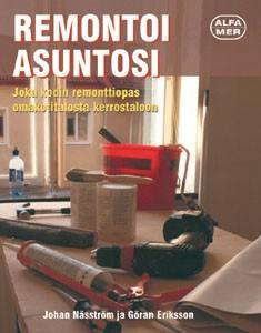 Remontoi asuntosi : joka kodin remonttiopas omakotitalosta kerrostaloon, Johan Näsström