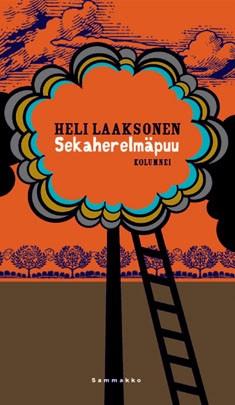 Sekaherelmäpuu : kolumnei, Heli Laaksonen