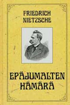 Epäjumalten hämärä, eli, Miten vasaralla filosofoidaan, Friedrich Nietzsche