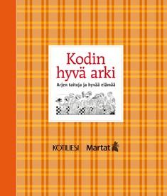 Kodin hyvä arki : arjen taitoja ja hyvää elämää, Anja Aalto