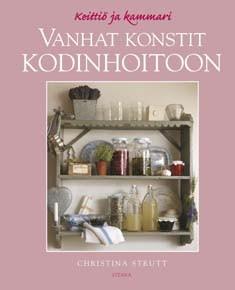 Vanhat konstit kodinhoitoon : keittiö ja kammari, Christina Strutt