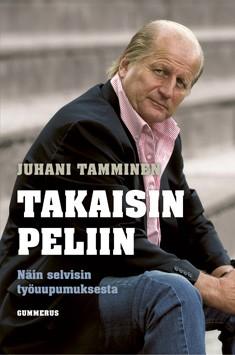 Takaisin peliin : näin selvisin työuupumuksesta, Juhani Tamminen