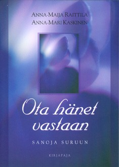 Ota hänet vastaan : sanoja suruun, Anna-Maija Raittila