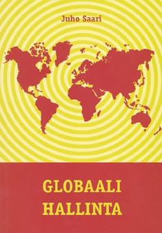 Globaali hallinta : historiallinen tutkimus globalisaation tulevaisuudesta, Juho Saari