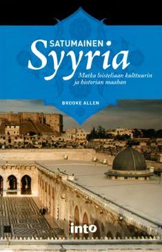 Satumainen Syyria : matka loisteliaan kulttuurin ja historian maahan, Brooke Allen