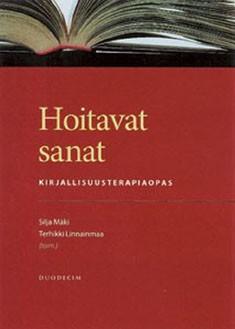 Hoitavat sanat : opas kirjallisuusterapiaan, Silja Mäki
