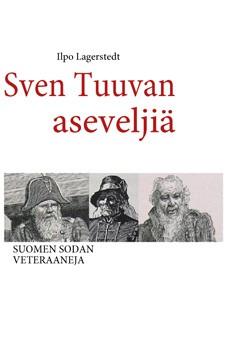 Sven Tuuvan aseveljiä : Suomen sodan veteraaneja, Ilpo Lagerstedt