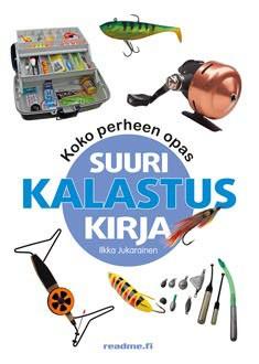 Suuri kalastuskirja : koko perheen opas, Ilkka Jukarainen