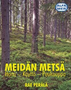 Meidän metsä : hoito, käyttö, puukauppa, Rae Perälä