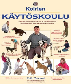 Koirien käytöskoulu : saavuta koirasi luottamus ja tottelevaisuus ymmärtämällä sen ajattelua ja käytöstä, Colin Tennant