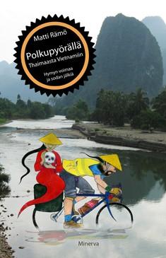 Polkupyörällä Thaimaasta Vietnamiin : hymyn voimaa ja sodan jälkiä, Matti Rämö