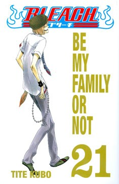 Bleach. 21, Be my family or not, Tite Kubo