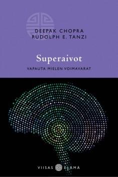 Superaivot : vapauta mielen voimavarat, Deepak Chopra