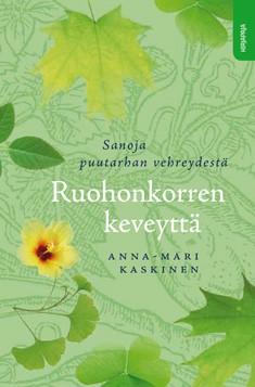 Ruohonkorren keveyttä : sanoja puutarhan vehreydestä, Anna-Mari Kaskinen