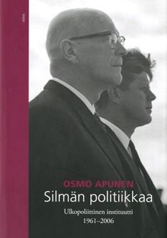 Silmän politiikkaa : Ulkopoliittinen instituutti 1961-2006, Osmo Apunen