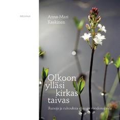 Olkoon ylläsi kirkas taivas : runoja ja rukouksia elämän vuodenajoista, Anna-Mari Kaskinen
