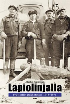 Lapiolinjalla : työttömät pakkotöissä 1948-1971, Marko Nenonen