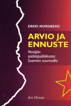 Arvio ja ennuste Venäjän sotilaspolitiikasta Suomen suunnalla, Erkki Nordberg