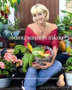 Satoa saunan takaa : kasvata itse parhaat yrtit ja vihannekset, Sonja Lumme