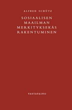 Sosiaalisen maailman merkityksekäs rakentuminen : johdatus ymmärtävään sosiologiaan, Alfred Schütz