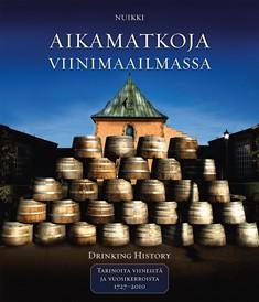 Aikamatkoja viinimaailmassa = Drinking history. 2, Tarinoita viineistä ja vuosikerroista 1727-2010,  Nuikki