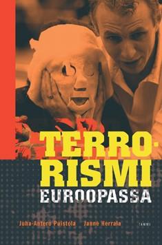 Terrorismi Euroopassa : terrorismi äärimmäisenä poliittisen, taloudellisen ja kulttuurillisen turhautumisen ilmentymänä, Juha-Antero Puistola