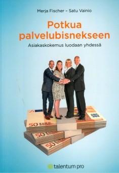 Potkua palvelubisnekseen : asiakaskokemus luodaan yhdessä, Merja Fischer