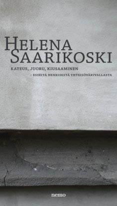 Kateus, juoru, kiusaaminen : esseitä henkisestä yhteisöväkivallasta, Helena Saarikoski