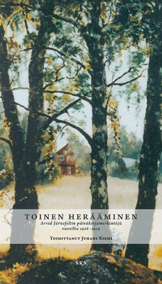 Toinen herääminen : Arvid Järnefeltin päiväkirjamerkintöjä vuosilta 1916-1919, Arvid Järnefelt