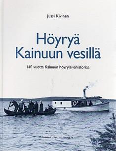 Höyryä Kainuun vesillä : 140 vuotta Kainuun höyrylaivahistoriaa, Jussi Kivinen