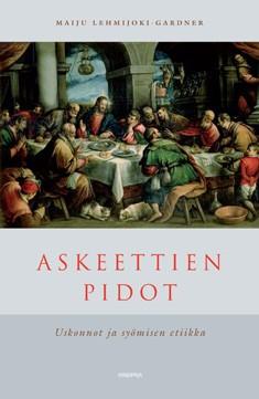 Askeettien pidot : uskonnot ja syömisen etiikka, Maiju Lehmijoki-Gardner