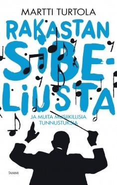 Rakastan Sibeliusta : ja muita musiikillisia tunnustuksia, Martti Turtola