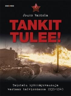 Tankit tulee! : taistelu hyökkäysvaunuja vastaan talvisodassa 1939-1940, Jouko Vahtola