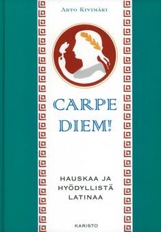 Carpe diem! : hauskaa ja hyödyllistä latinaa, Arto Kivimäki