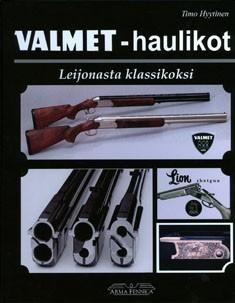 Valmet-haulikot : Leijonasta klassikoksi : historia, kehitys, rakenne ja mallisto, Timo Hyytinen
