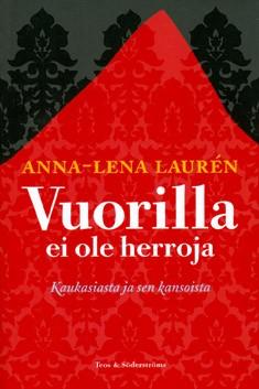 Vuorilla ei ole herroja : Kaukasiasta ja sen kansoista, Anna-Lena Lauren