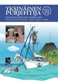 Yksinäinen purjehtija : kymmenessä vuodessa yksin maapallon ympäri. Osa III, Kolmas kirja Merida, Venezuela - Manta, Ecuador 141 päivää, Matti Eino Lappalainen
