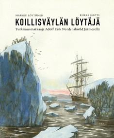 Koillisväylän löytäjä : tutkimusmatkaaja Adolf Erik Nordenskiöld Jäämerellä, Markku Löytönen