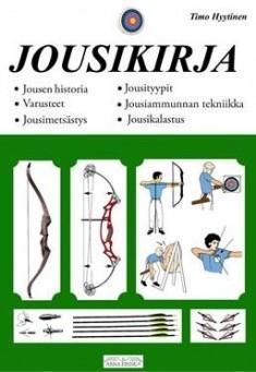 Jousikirja : jousen historia, jousityypit, varusteet, jousiammunnan tekniikka, jousimetsästys, jousikalastus, Timo Hyytinen