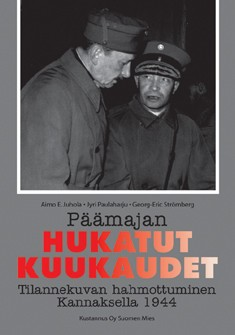 Päämajan hukatut kuukaudet : tilannekuvan hahmottuminen Kannaksella 1944, Aimo E. Juhola