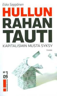 Hullun rahan tauti : kapitalismin musta syksy, Esko Seppänen