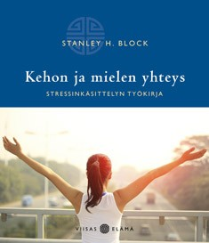 Kehon ja mielen yhteys : stressinkäsittelyn työkirja, Stanley H. Block
