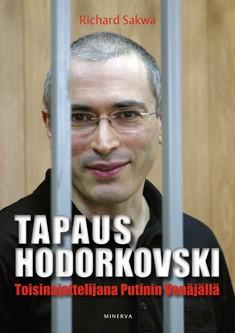 Tapaus Hodorkovski : toisinajattelijana Putinin Venäjällä, Richard Sakwa