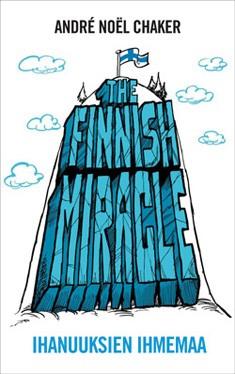 The Finnish miracle : ihanuuksien ihmemaa, André Noël Chaker