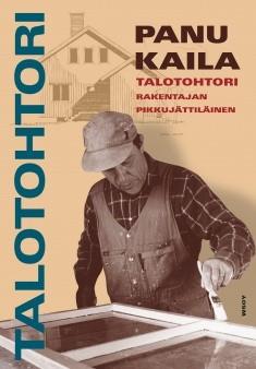 Talotohtori : rakentajan pikkujättiläinen, Panu Kaila