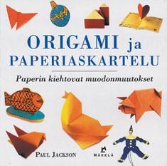 Origami ja paperiaskartelu : paperin kiehtovat muodonmuutokset, Paul Jackson