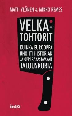 Velkatohtorit : kuinka Eurooppa unohti historian ja oppi rakastamaan talouskuria, Matti Ylönen