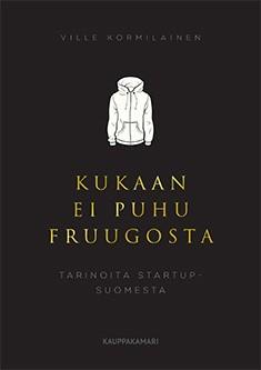 Kukaan ei puhu Fruugosta : tarinoita startup-Suomesta, Ville Kormilainen